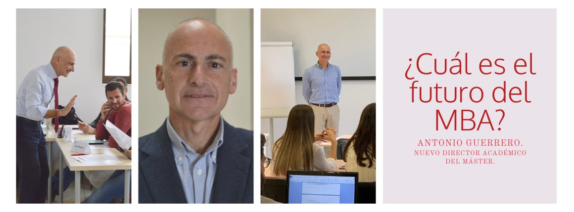 ¿Hacia dónde se dirige el MBA? - con Antonio Guerrero, nuevo director académico del Máster en Administración y Dirección de Empresas