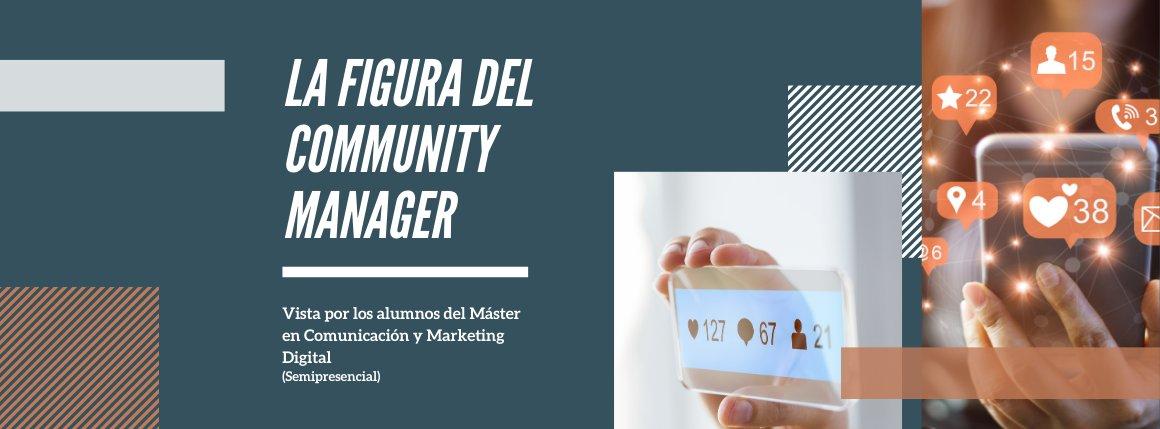 La figura del Community Manager por nuestros alumnos del Máster en Comunicación y Marketing Digital (Semipresencial)